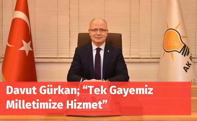 """Davut Gürkan; """"Tek Gayemiz Milletimize Hizmet"""""""