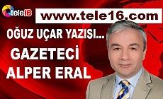 OĞUZ UÇAR YAZISI - GAZETECİ ALPER ERAL